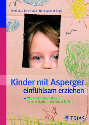 La Brie Norall/Wagner Brust: Kinder mit Asperger einfühlsam erziehen