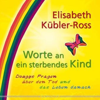 Kübler-Ross: Worte an ein sterbendes Kind