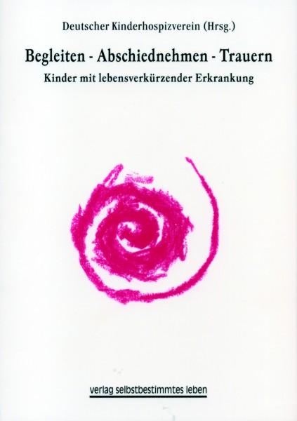 Deutscher Kinderhospizverein (Hrsg.): Begleiten – Abschiednehmen - Trauern