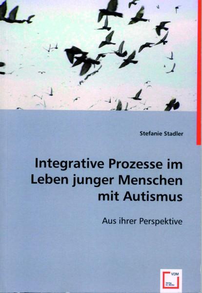 Stadler: Integrative Prozesse im Leben junger Menschen mit Autismus