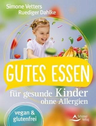 Vetters u. Dahlke, Gutes Essen für gesunde Kinder ohne Allergien