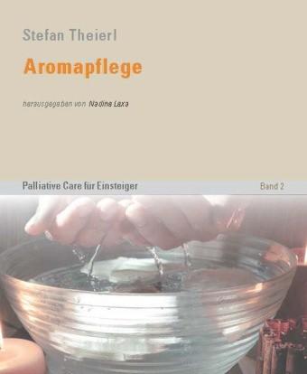 Theierl: Aromapflege - Palliative Care für Einsteiger – Band 2
