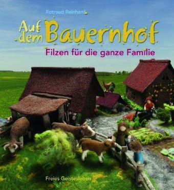Reinhard: Auf dem Bauernhof - Filzen für die ganze Familie