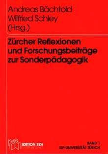Andreas Bächthold, W. Schley: Zürcher Refelexionen und Forschungsbeiträge zur Sonderpädagogik