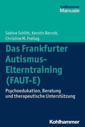 Schlitt/Berndt/Freitag: Das Frankfurter Autismus-Elterntraining (FAUT-E)