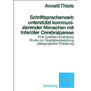 Thiele: Schriftspracherwerb unterstützt kommunizierender Menschen mit Infantiler Cerebralparase
