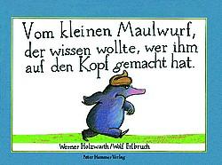 Holzwarth/Erlbruch: Vom kleinen Maulwurf, der wissen wollte, wer ihm auf den Kopf gemacht hat